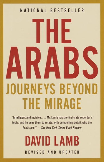 The Arabs - Journeys Beyond the Mirage ebook by David Lamb
