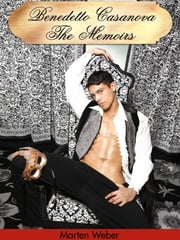 Benedetto Casanova: The Memoirs ebook by Marten Weber