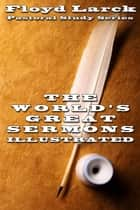 The World's Greatest Sermons Vol I Illustrated ebook by Floyd Larck