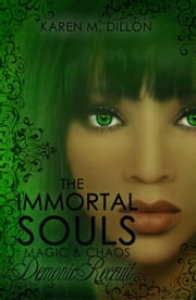 Demonic Recruit: The Immortal Souls, Magic & Chaos ebook by Karen M. Dillon