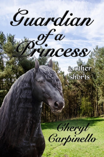 Guardian of a Princess & Other Shorts ebook by Cheryl Carpinello