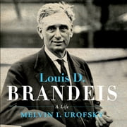 Louis D. Brandeis - A Life audiobook by Melvin I. Urofsky