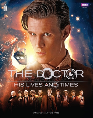 Doctor Who: The Doctor - His Lives and Times ebook by James Goss,Steve Tribe