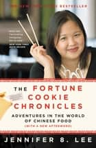 The Fortune Cookie Chronicles - Adventures in the World of Chinese Food ebook by Jennifer B. Lee