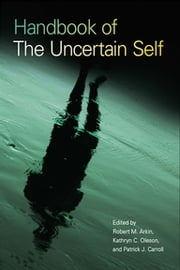 Handbook of the Uncertain Self ebook by Robert M. Arkin,Kathryn C. Oleson,Patrick J. Carroll