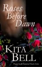 Roses Before Dawn ebook by Kita Bell
