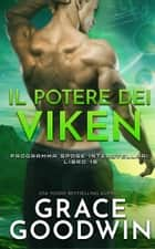 Il Potere dei Viken - Programma Spose Interstellari: Libro 18 eBook by