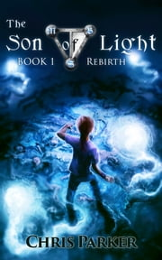 The Son of Light Book 1: Rebirth ebook by Christopher Parker