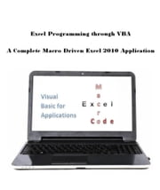Excel Programming through VBA: A Complete Macro Driven Excel 2010 Application ebook by Stephen Link