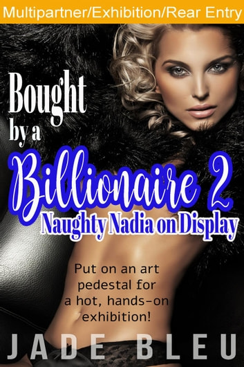 Bought by a Billionaire 2: Naughty Nadia on Display - Bedding Billionaires, #3 ebook by Jade Bleu