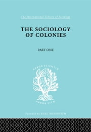 The Sociology of the Colonies [Part 1] - An Introduction to the Study of Race Contact ebook by Rene Maunier