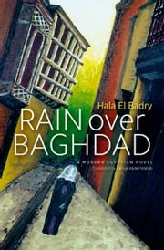 Rain over Baghdad: An Egyptian Novel ebook by Hala El Badry,Farouk Abdel Wahab