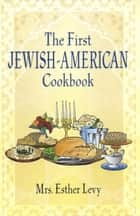 The First Jewish-American Cookbook ebook by Mrs. Esther Levy