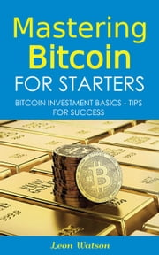 Mastering Bitcoin for Starters: Bitcoin Investment Basics - Tips for Success