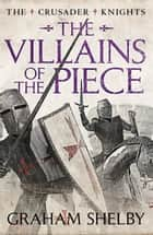 The Villains of the Piece ebook by Graham Shelby