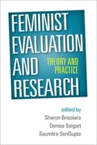 Feminist Evaluation and Research ebook by Sharon Brisolara, PhD,Denise Seigart, PhD,Saumitra SenGupta, PhD
