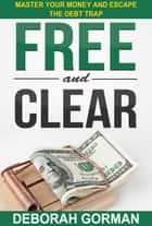 Free and Clear: Master Your Money and Escape the Debt Trap ebook by Deborah Gorman