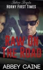 Raw On The Road ebook by Abbey Caine