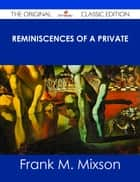 Reminiscences of a Private - The Original Classic Edition ebook by