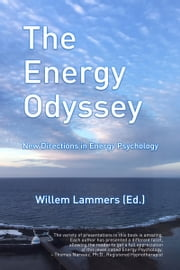 The Energy Odyssey. New Directions in Energy Psychology. ebook by Willem Lammers