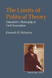 The Limits of Political Theory - Oakeshott's Philosophy of Civil Association ebook by Kenneth B. McIntyre