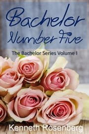 Bachelor Number Five ebook by Kenneth Rosenberg
