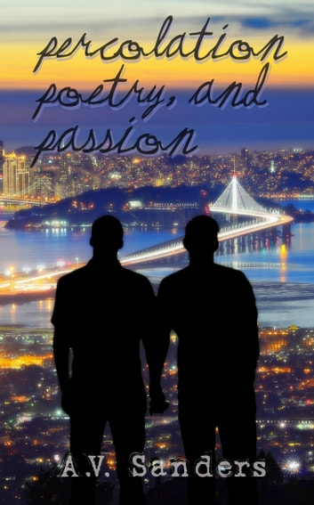 Percolation, Poetry, and Passion ebook by A.V. Sanders