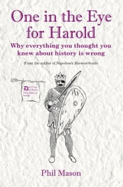 One in the Eye for Harold - Why everything you thought you knew about history is wrong ebook by Phil Mason