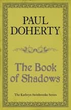 The Book of Shadows (Kathryn Swinbrooke 4) ebook by Paul Doherty