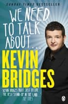 We Need to Talk About . . . Kevin Bridges ebook by Kevin Bridges