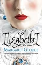 Elizabeth I ebook by Margaret George