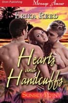 Hearts and Handcuffs ebook by Erika Reed