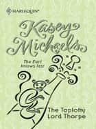 The Toplofty Lord Thorpe ebook by Kasey Michaels