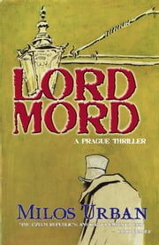 Lord Mord - A Prague Thriller ebook by Milos Urban
