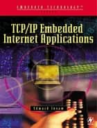TCP/IP Embedded Internet Applications ebook by Edward Insam