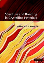 Structure and Bonding in Crystalline Materials ebook by Gregory S. Rohrer