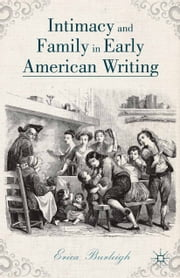 Intimacy and Family in Early American Writing ebook by E. Burleigh