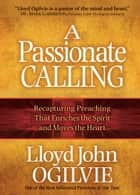 A Passionate Calling ebook by Lloyd John Ogilvie