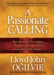 A Passionate Calling - Recapturing Preaching That Enriches the Spirit and Moves the Heart ebook by Lloyd John Ogilvie