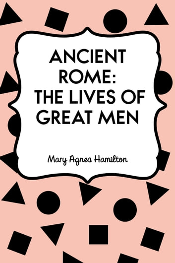 Ancient Rome: The Lives of Great Men ebook by Mary Agnes Hamilton