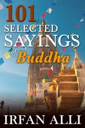 101 Selected Sayings of Buddha ebook by Irfan Alli
