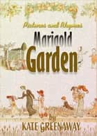 Marigold Garden Pictures and Rhymes ebook by Kate Greenaway