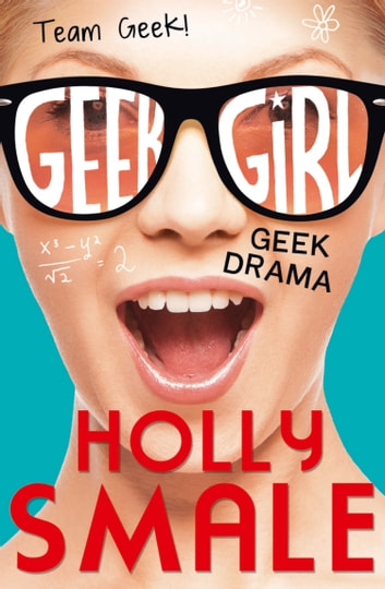 Geek Drama (Geek Girl) ebook by Holly Smale