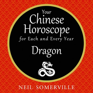 Your Chinese Horoscope for Each and Every Year - Dragon audiobook by Neil Somerville