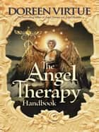 The Angel Therapy Handbook ebook by Doreen Virtue