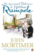 The Anti-social Behaviour of Horace Rumpole ebook by John Mortimer
