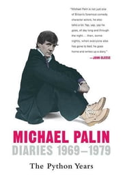 Diaries 1969-1979: The Python Years ebook by Michael Palin