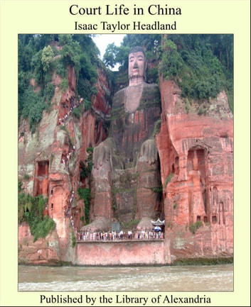 Court Life in China ebook by Isaac Taylor Headland