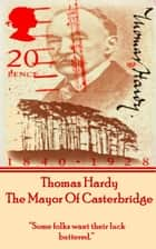 The Mayor Of Casterbridge, By Thomas Hardy ebook by Thomas Hardy