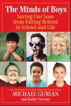 The Minds of Boys - Saving Our Sons From Falling Behind in School and Life ebook by Michael Gurian, Kathy Stevens